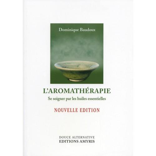 L'aromathérapie, se soigner par les huiles essentielles/Baudoux